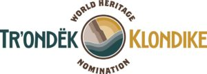 Tr'ondëk─Klondike World Heritage Site Nomination